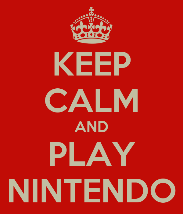 KEEP CALM AND PLAY NINTENDO