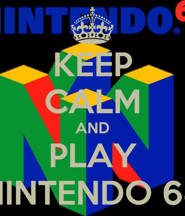 KEEP CALM AND PLAY NINTENDO 64
