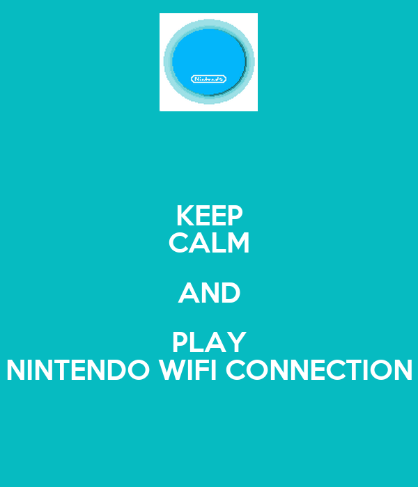 KEEP CALM AND PLAY NINTENDO WIFI CONNECTION