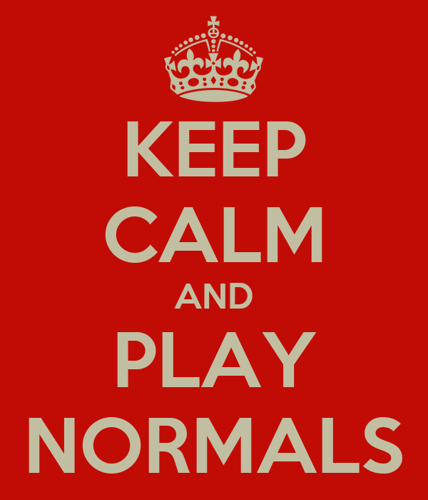 KEEP CALM AND PLAY NORMALS