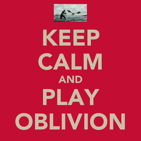 KEEP CALM AND PLAY OBLIVION