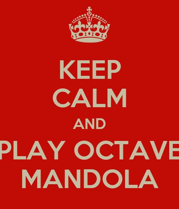 KEEP CALM AND PLAY OCTAVE MANDOLA