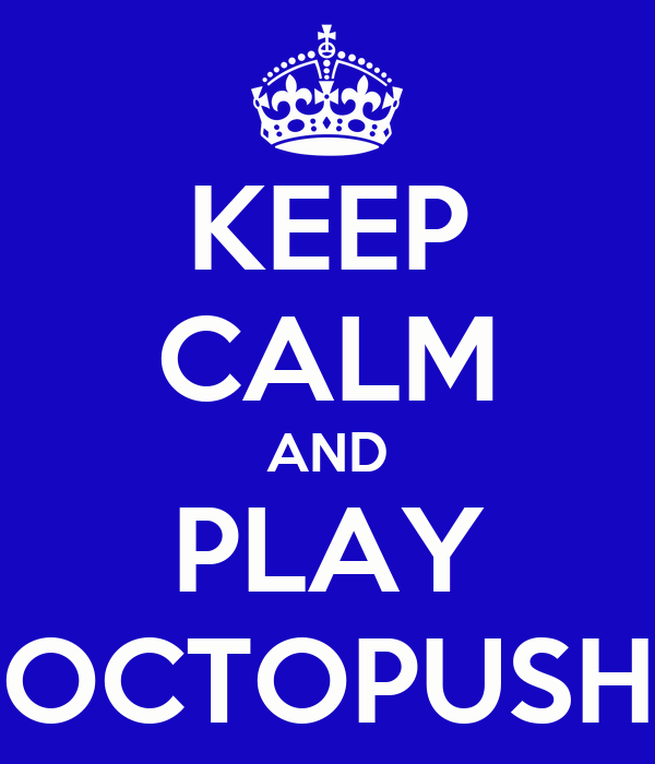 KEEP CALM AND PLAY OCTOPUSH