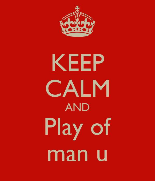 KEEP CALM AND Play of man u
