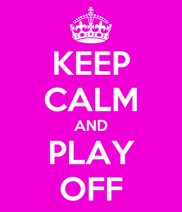 KEEP CALM AND PLAY OFF