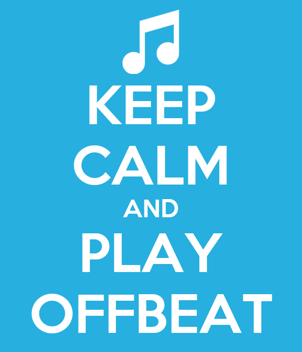 KEEP CALM AND PLAY OFFBEAT