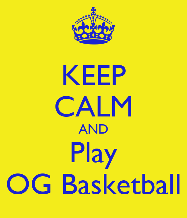 KEEP CALM AND Play OG Basketball