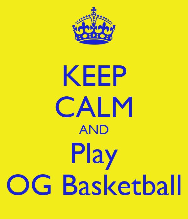 KEEP CALM AND Play OG Basketball