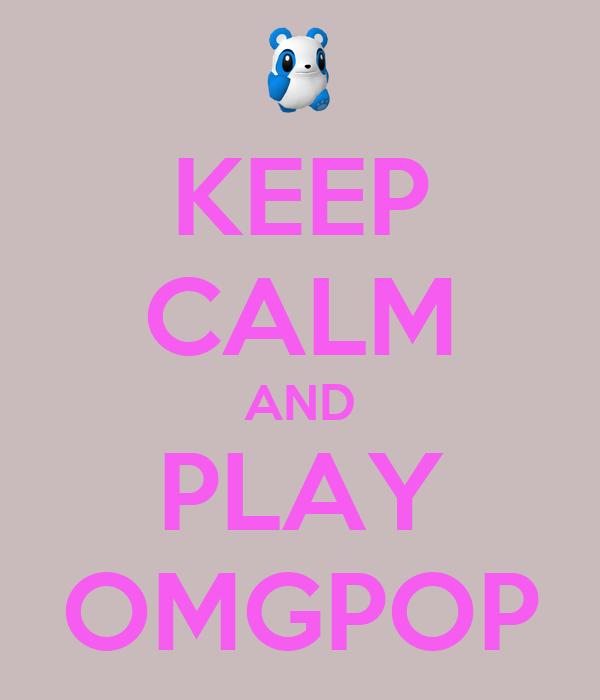 KEEP CALM AND PLAY OMGPOP