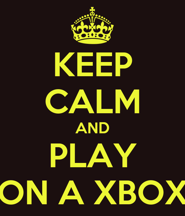 KEEP CALM AND PLAY ON A XBOX