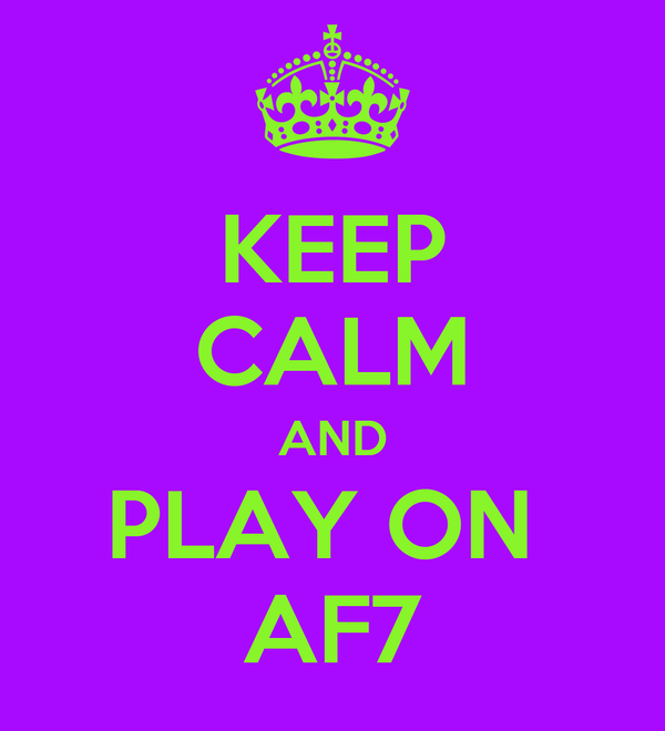 KEEP CALM AND PLAY ON  AF7