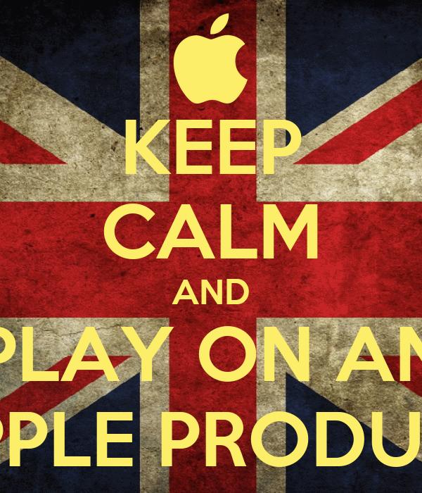 KEEP CALM AND PLAY ON AN APPLE PRODUCT