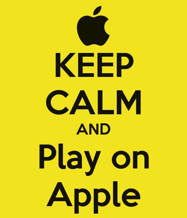 KEEP CALM AND Play on Apple