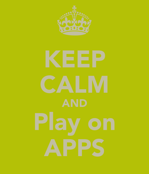 KEEP CALM AND Play on APPS