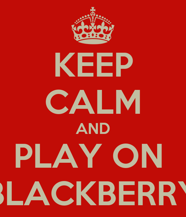 KEEP CALM AND PLAY ON  BLACKBERRY