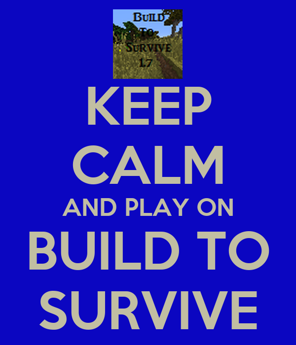 KEEP CALM AND PLAY ON BUILD TO SURVIVE