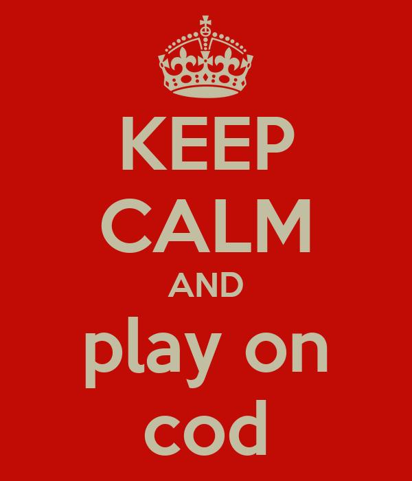 KEEP CALM AND play on cod