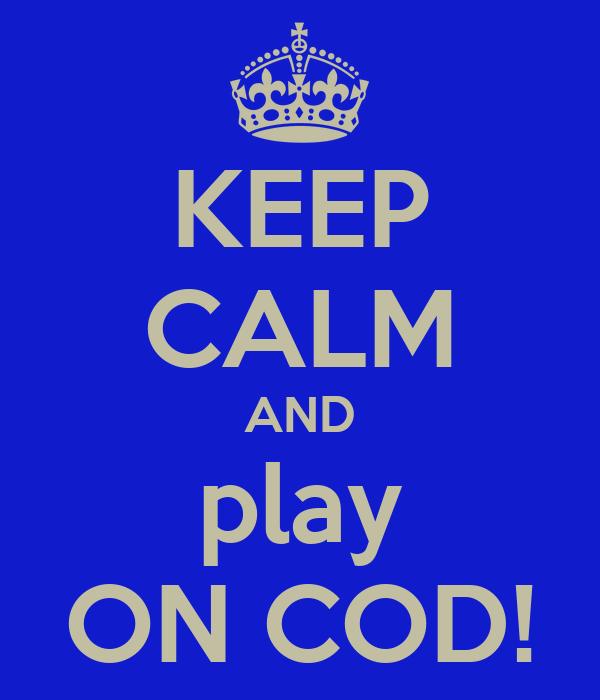 KEEP CALM AND play ON COD!