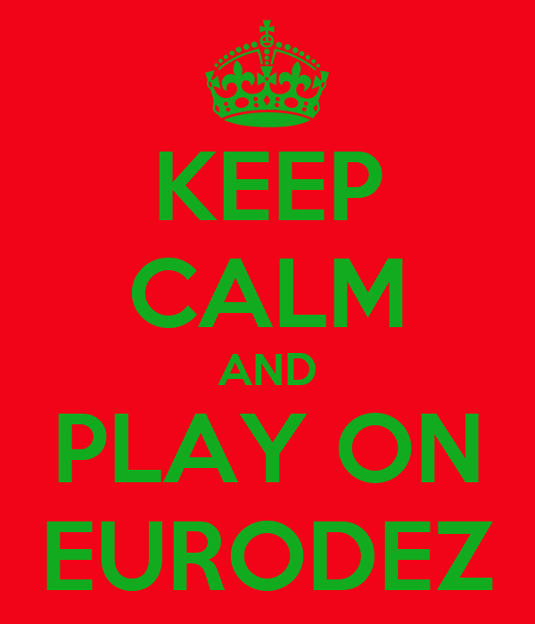 KEEP CALM AND PLAY ON EURODEZ