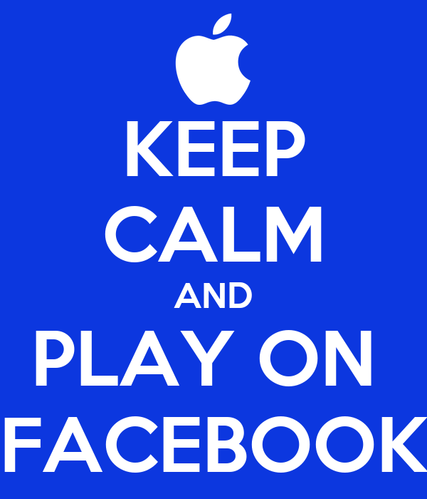 KEEP CALM AND PLAY ON  FACEBOOK