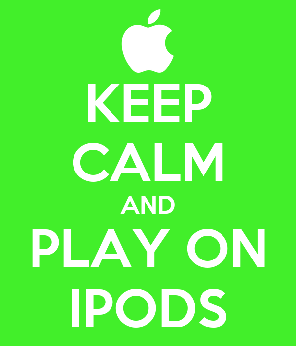 KEEP CALM AND PLAY ON IPODS