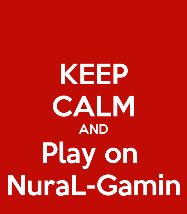 KEEP CALM AND Play on  NuraL-Gamin