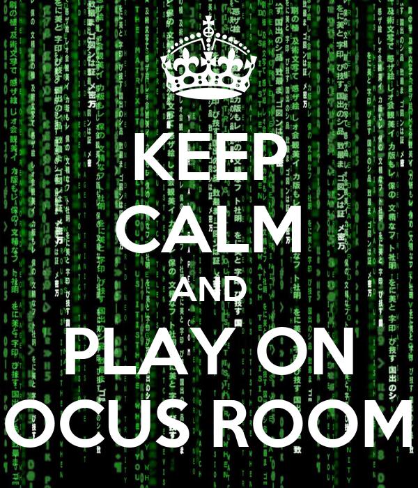 KEEP CALM AND PLAY ON OCUS ROOM