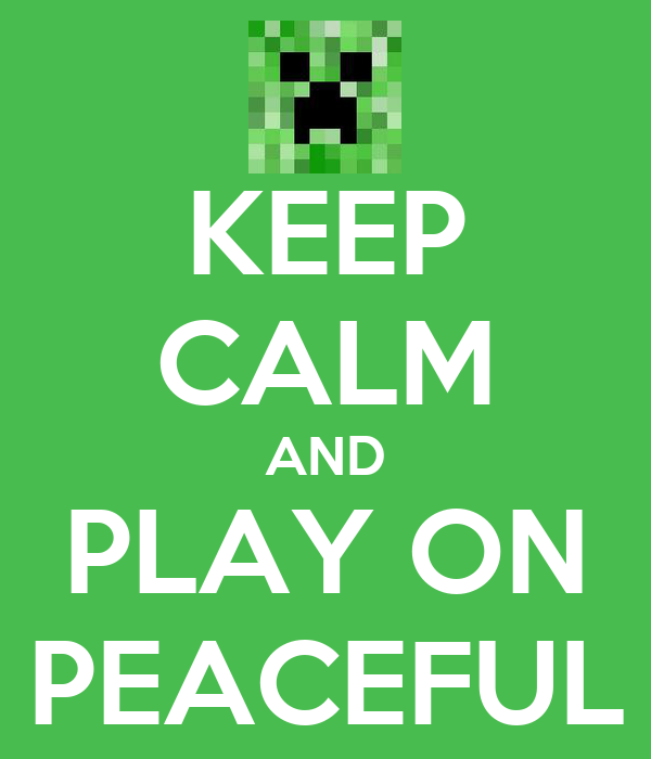 KEEP CALM AND PLAY ON PEACEFUL
