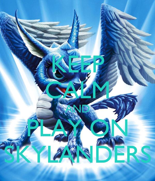 KEEP CALM AND PLAY ON SKYLANDERS