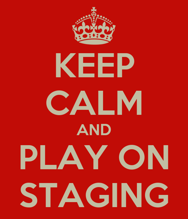 KEEP CALM AND PLAY ON STAGING