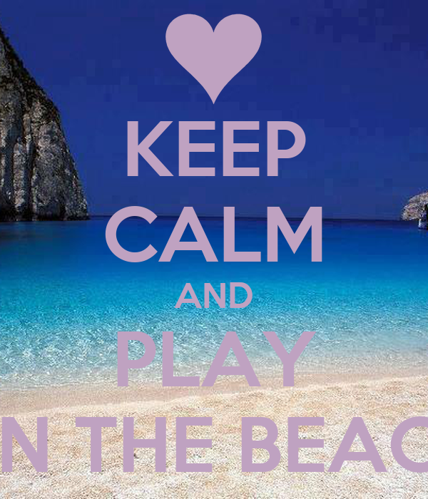 KEEP CALM AND PLAY ON THE BEACH