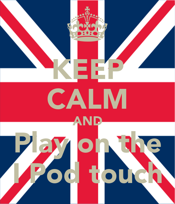 KEEP CALM AND Play on the I Pod touch