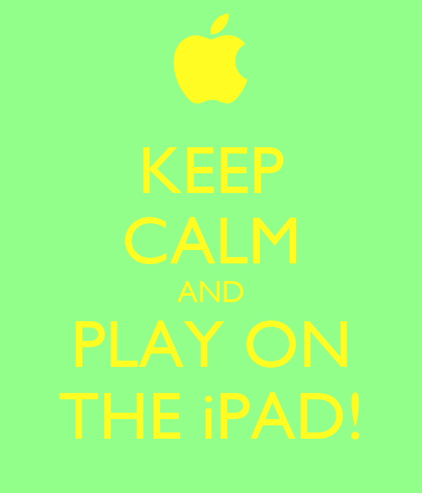 KEEP CALM AND PLAY ON THE iPAD!