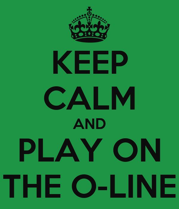 KEEP CALM AND PLAY ON THE O-LINE