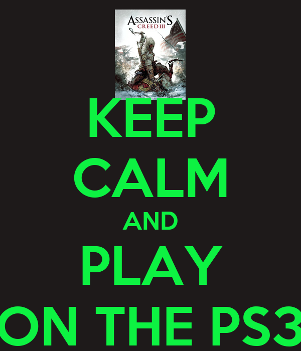 KEEP CALM AND PLAY ON THE PS3