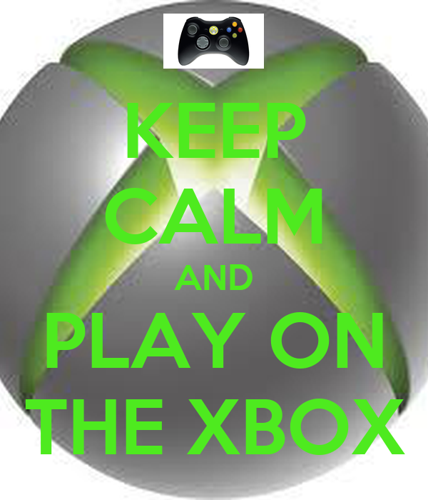 KEEP CALM AND PLAY ON THE XBOX