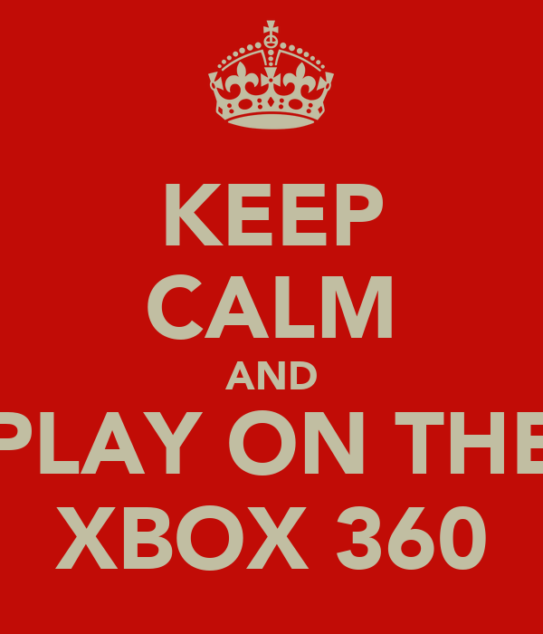 KEEP CALM AND PLAY ON THE XBOX 360