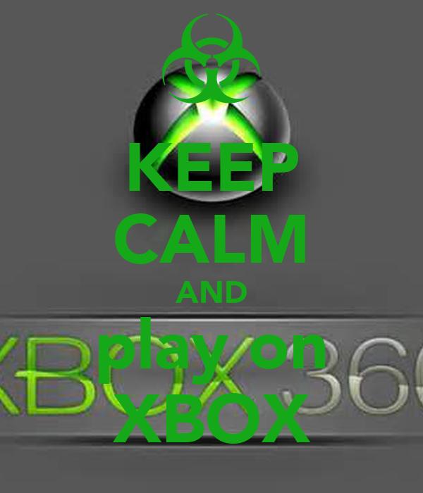 KEEP CALM AND play on XBOX