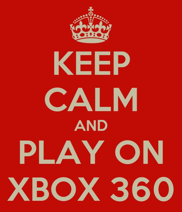 KEEP CALM AND PLAY ON XBOX 360
