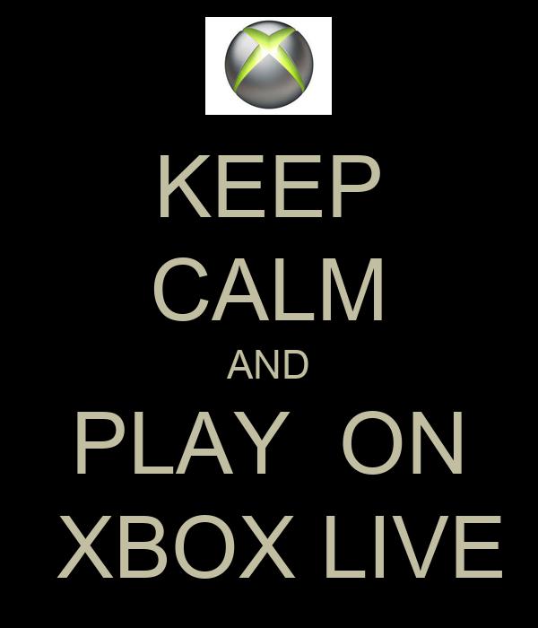 KEEP CALM AND PLAY  ON  XBOX LIVE