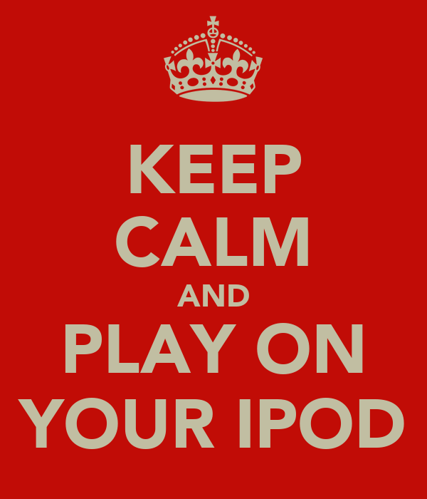 KEEP CALM AND PLAY ON YOUR IPOD