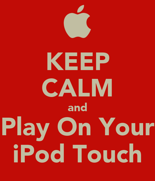 KEEP CALM and Play On Your iPod Touch