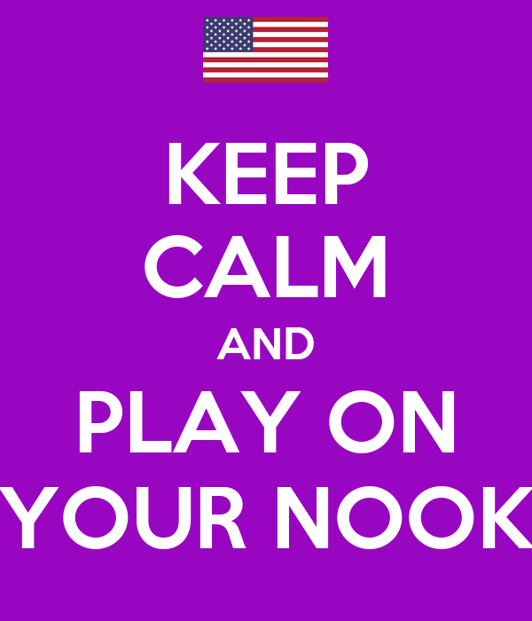 KEEP CALM AND PLAY ON YOUR NOOK