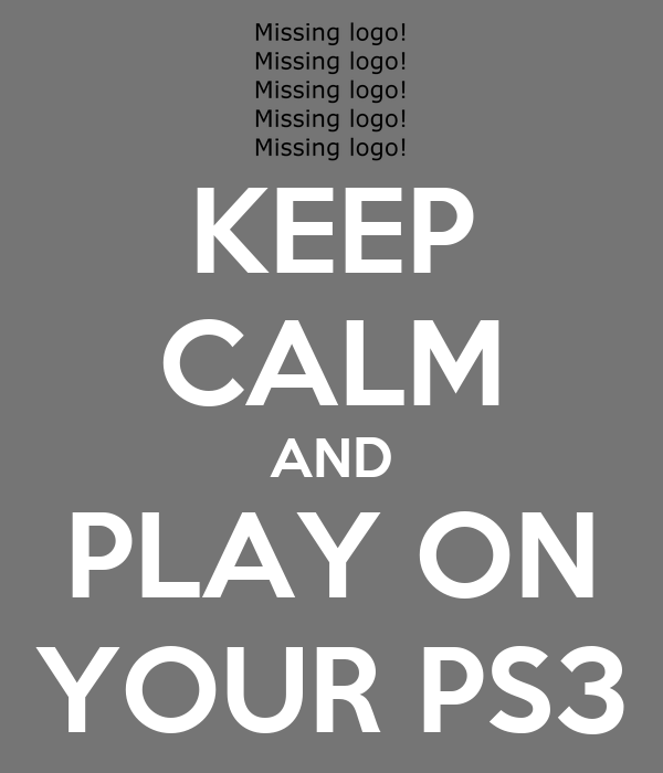KEEP CALM AND PLAY ON YOUR PS3