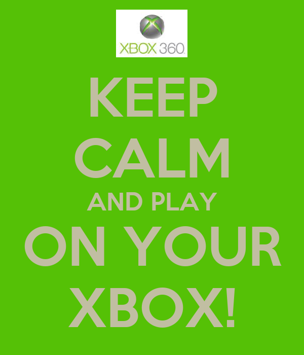 KEEP CALM AND PLAY ON YOUR XBOX!