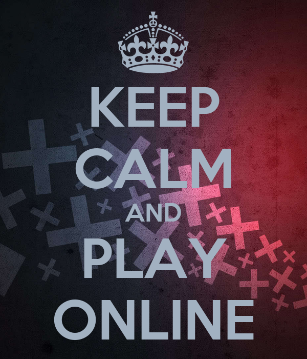 KEEP CALM AND PLAY ONLINE
