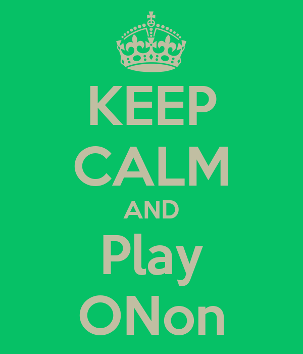 KEEP CALM AND Play ONon