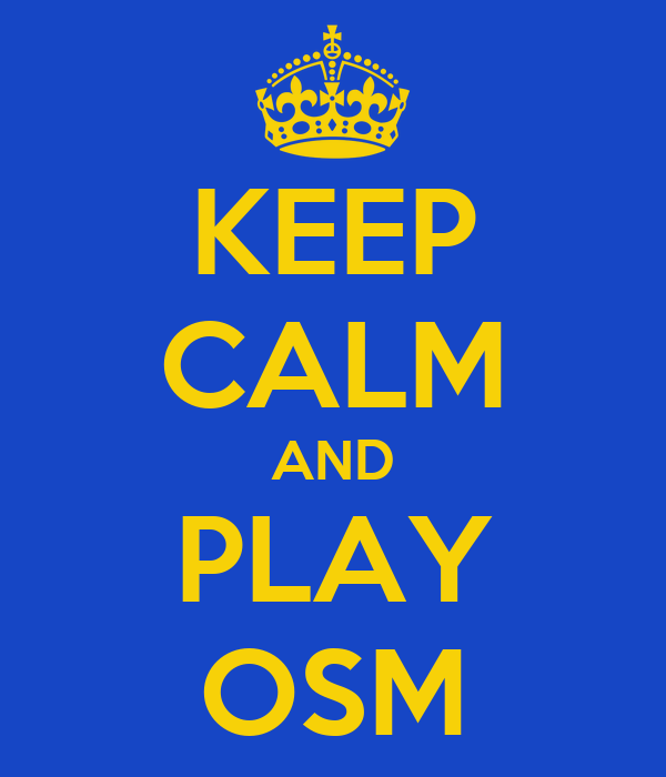 KEEP CALM AND PLAY OSM