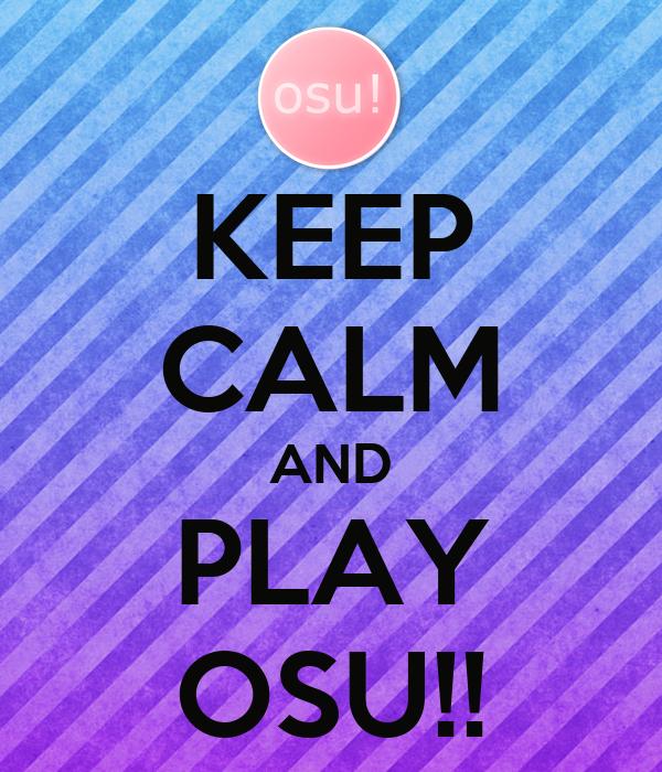KEEP CALM AND PLAY OSU!!