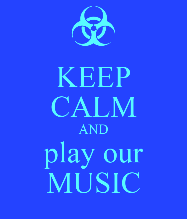KEEP CALM AND play our MUSIC